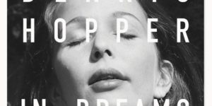 Dennis Hopper: In Dreams: Scenes from the Archive